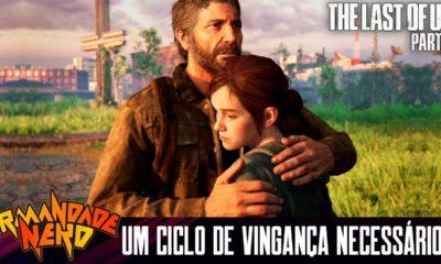 The Last Of Us Parte II: Um Ciclo De Vingança Necessário?