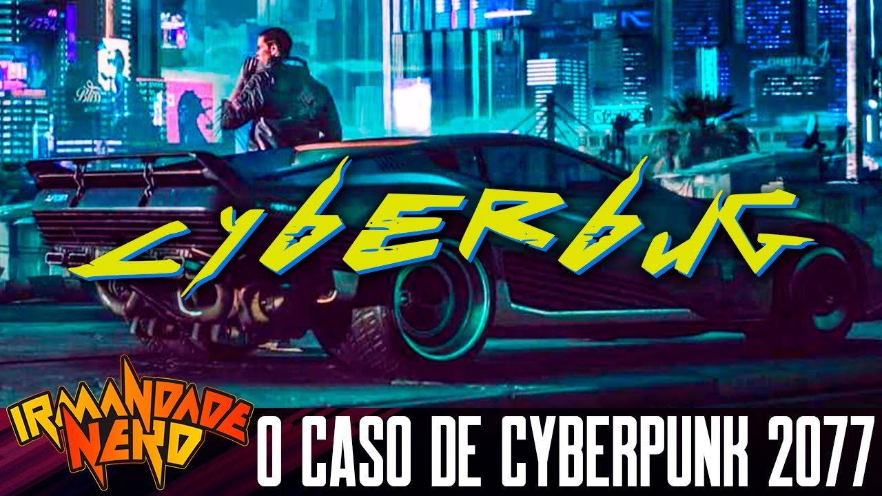 Cyberbug 2077 do sucesso ao fracasso IN #46